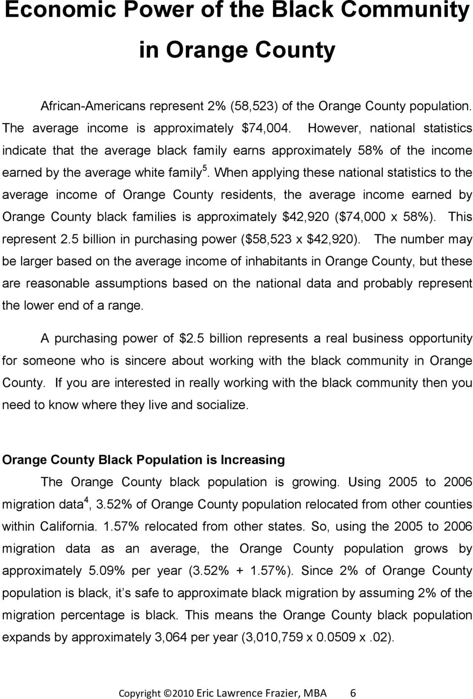 When applying these national statistics to the average income of Orange County residents, the average income earned by Orange County black families is approximately $42,920 ($74,000 x 58%).