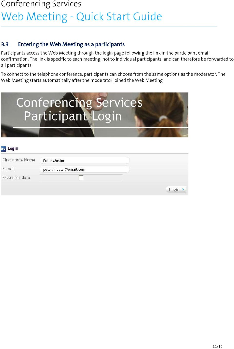 The link is specific to each meeting, not to individual participants, and can therefore be forwarded to all