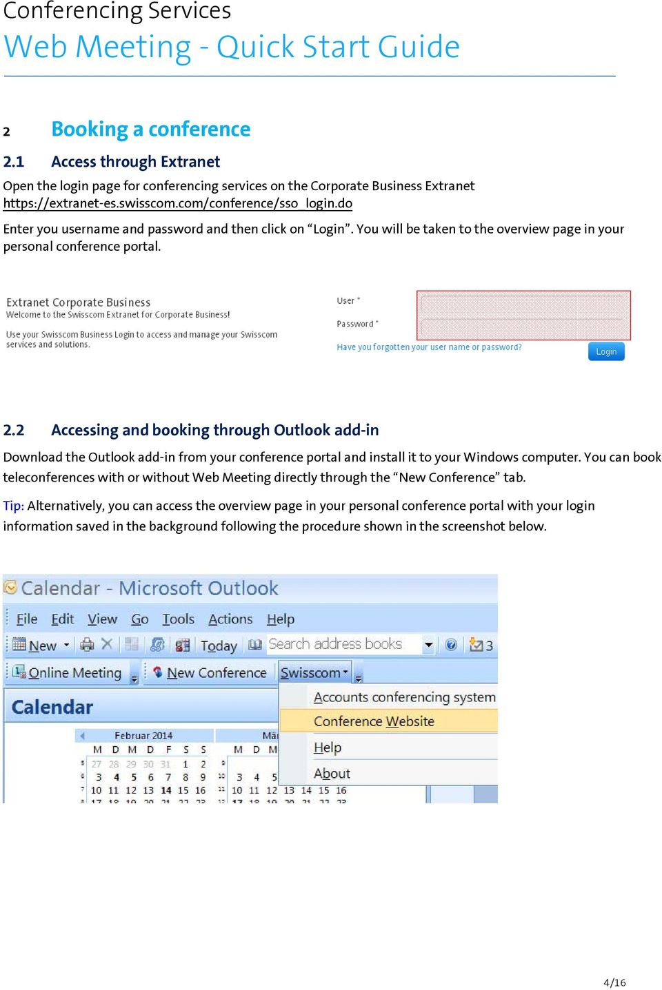 2 Accessing and booking through Outlook add-in Download the Outlook add-in from your conference portal and install it to your Windows computer.