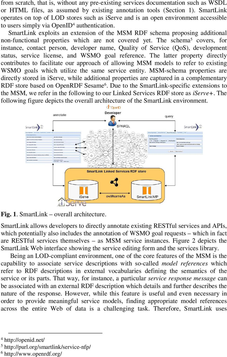 SmartLink exploits an extension of the MSM RDF schema proposing additional non-functional properties which are not covered yet.