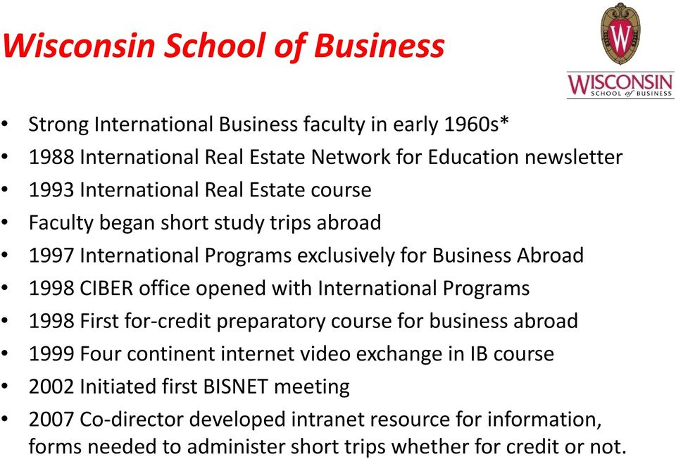 opened with International Programs 1998 First for credit preparatory course for business abroad 1999 Four continent internet video exchange in IB course
