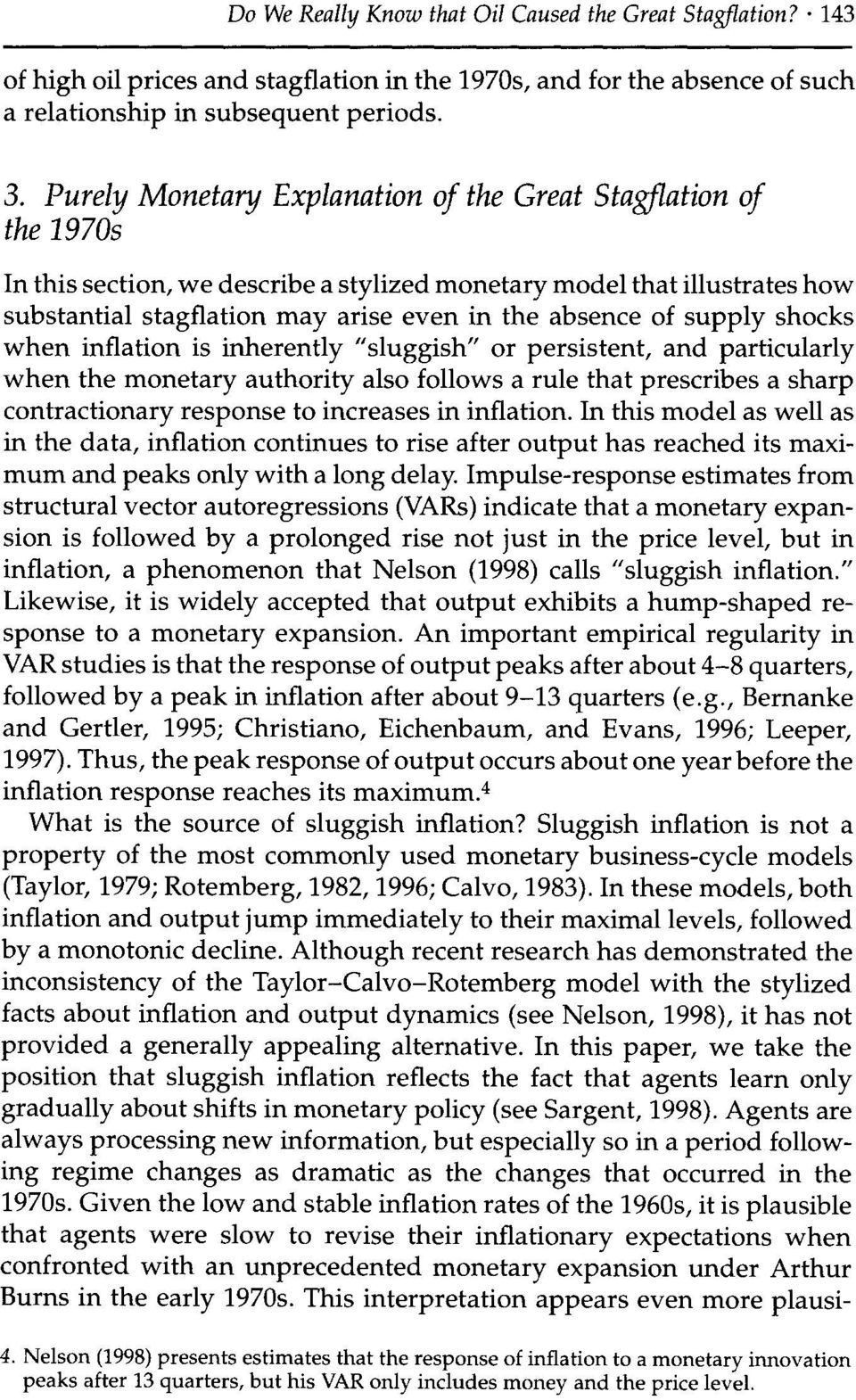 "supply shocks when inflation is inherently ""sluggish"" or persistent, and particularly when the monetary authority also follows a rule that prescribes a sharp contractionary response to increases in"