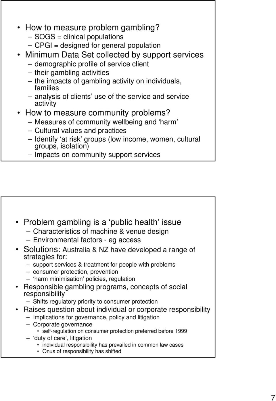 gambling activity on individuals, families analysis of clients use of the service and service activity How to measure community problems?
