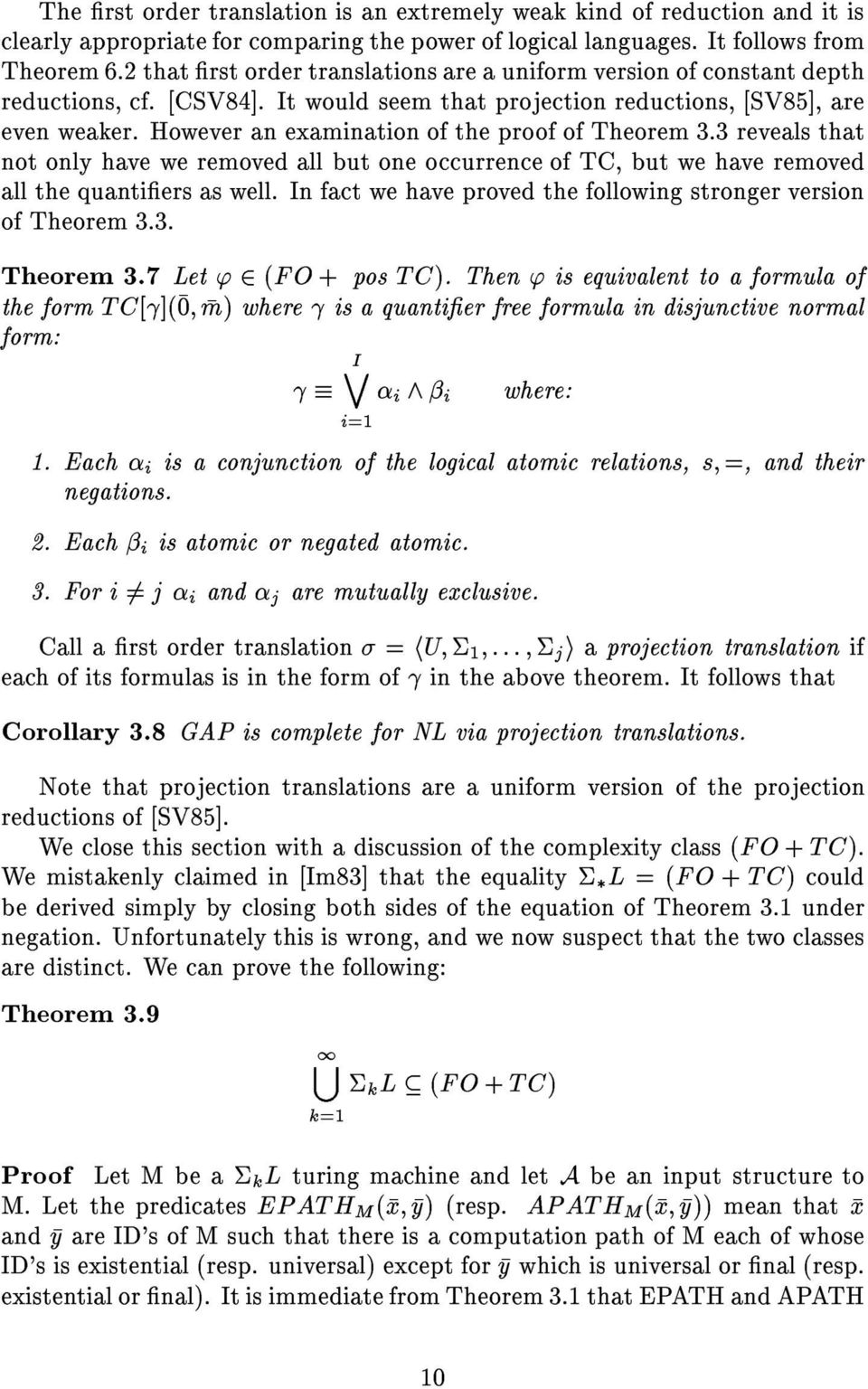 However an examination of the proof of Theorem 3.3 reveals that not only have we removed all but one occurrence of TC, but we have removed all the quantiers as well.