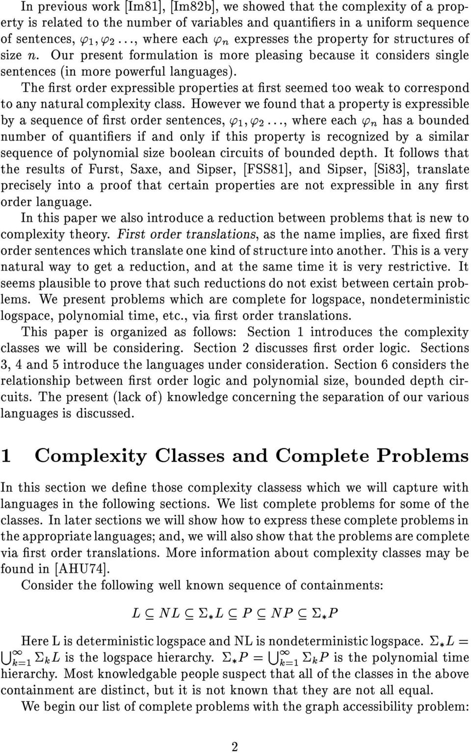 The rst order expressible properties at rst seemed too weak to correspond to any natural complexity class.