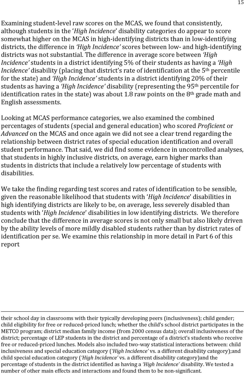 The difference in average score between High Incidence students in a district identifying 5% of their students as having a High Incidence disability (placing that district s rate of identification at