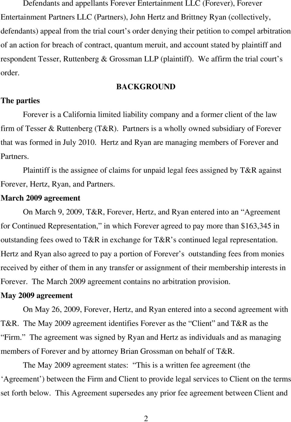 We affirm the trial court s order. BACKGROUND The parties Forever is a California limited liability company and a former client of the law firm of Tesser & Ruttenberg (T&R).