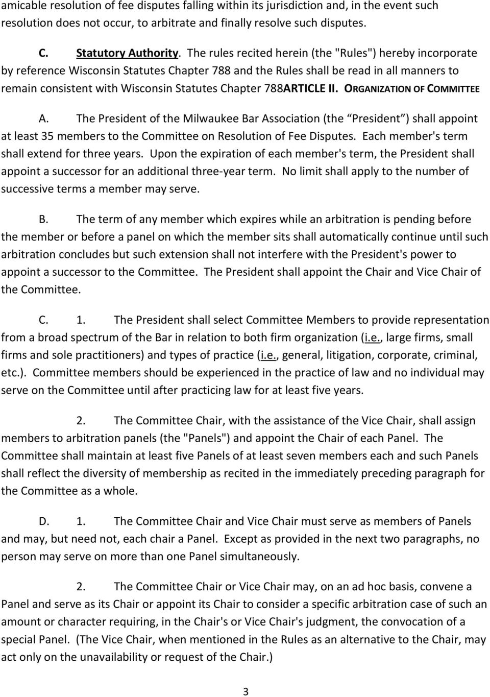 788ARTICLE II. ORGANIZATION OF COMMITTEE A. The President of the Milwaukee Bar Association (the President ) shall appoint at least 35 members to the Committee on Resolution of Fee Disputes.