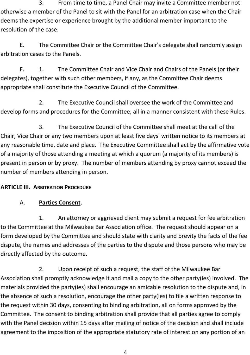The Committee Chair and Vice Chair and Chairs of the Panels (or their delegates), together with such other members, if any, as the Committee Chair deems appropriate shall constitute the Executive