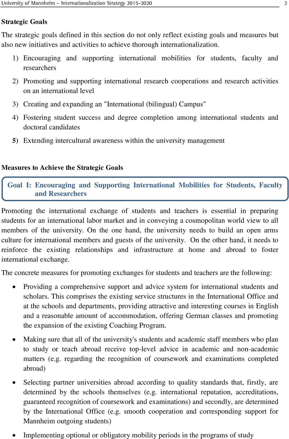 1) Encouraging and supporting international mobilities for students, faculty and researchers 2) Promoting and supporting international research cooperations and research activities on an