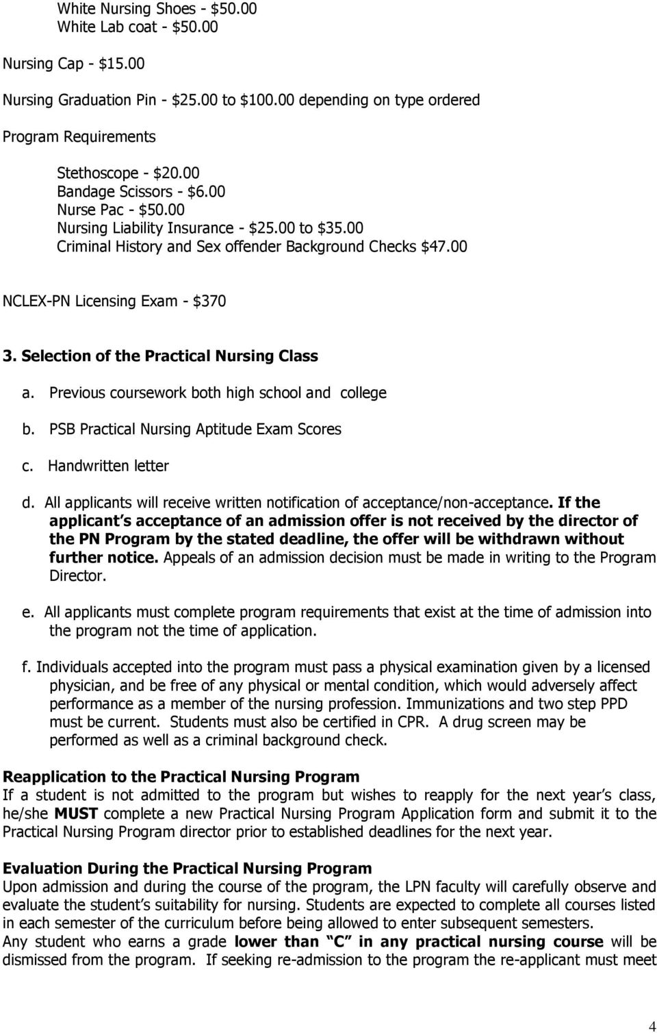 Selection of the Practical Nursing Class a. Previous coursework both high school and college b. PSB Practical Nursing Aptitude Exam Scores c. Handwritten letter d.