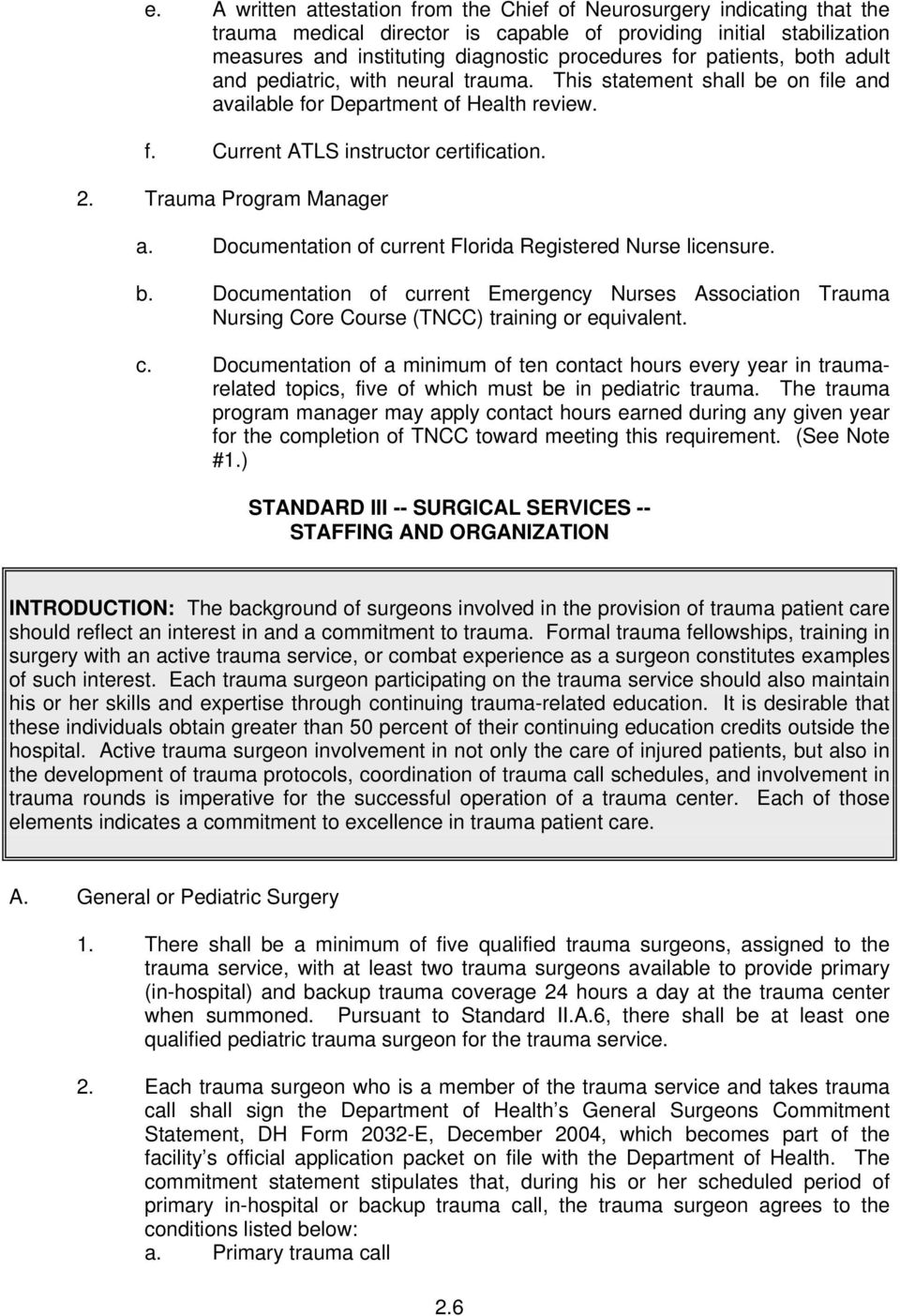 Trauma Program Manager a. Documentation of current Florida Registered Nurse licensure. b.