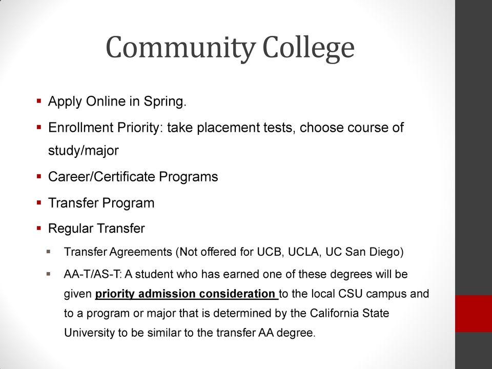 Regular Transfer Transfer Agreements (Not offered for UCB, UCLA, UC San Diego) AA-T/AS-T: A student who has earned one of