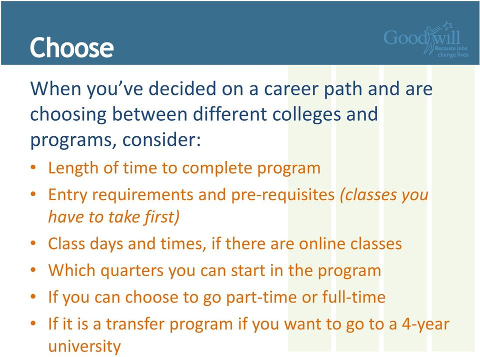 first) Class days and times, if there are online classes Which quarters you can start in the program If