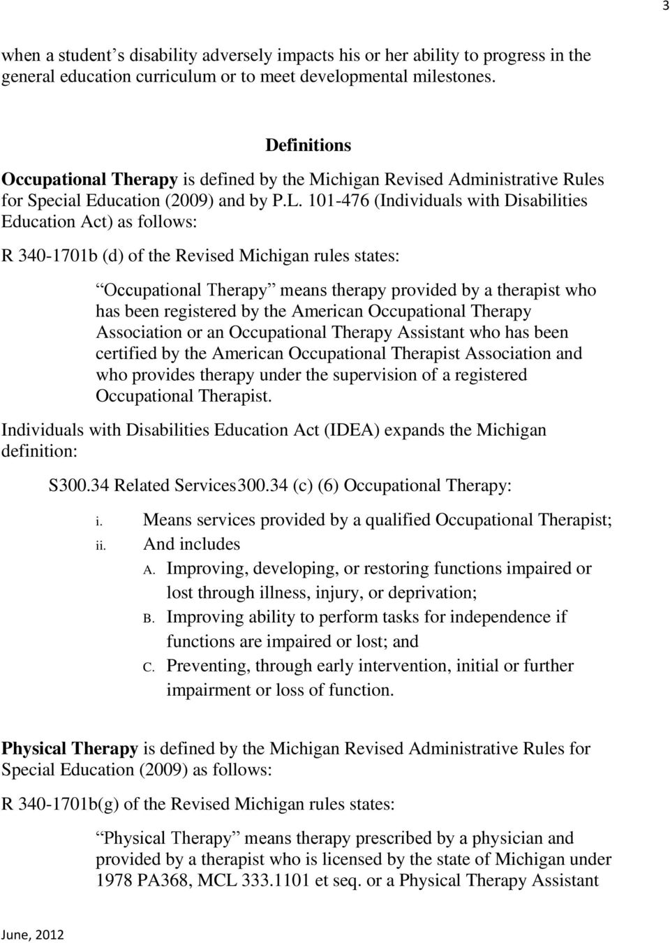 101-476 (Individuals with Disabilities Education Act) as follows: R 340-1701b (d) of the Revised Michigan rules states: Occupational Therapy means therapy provided by a therapist who has been