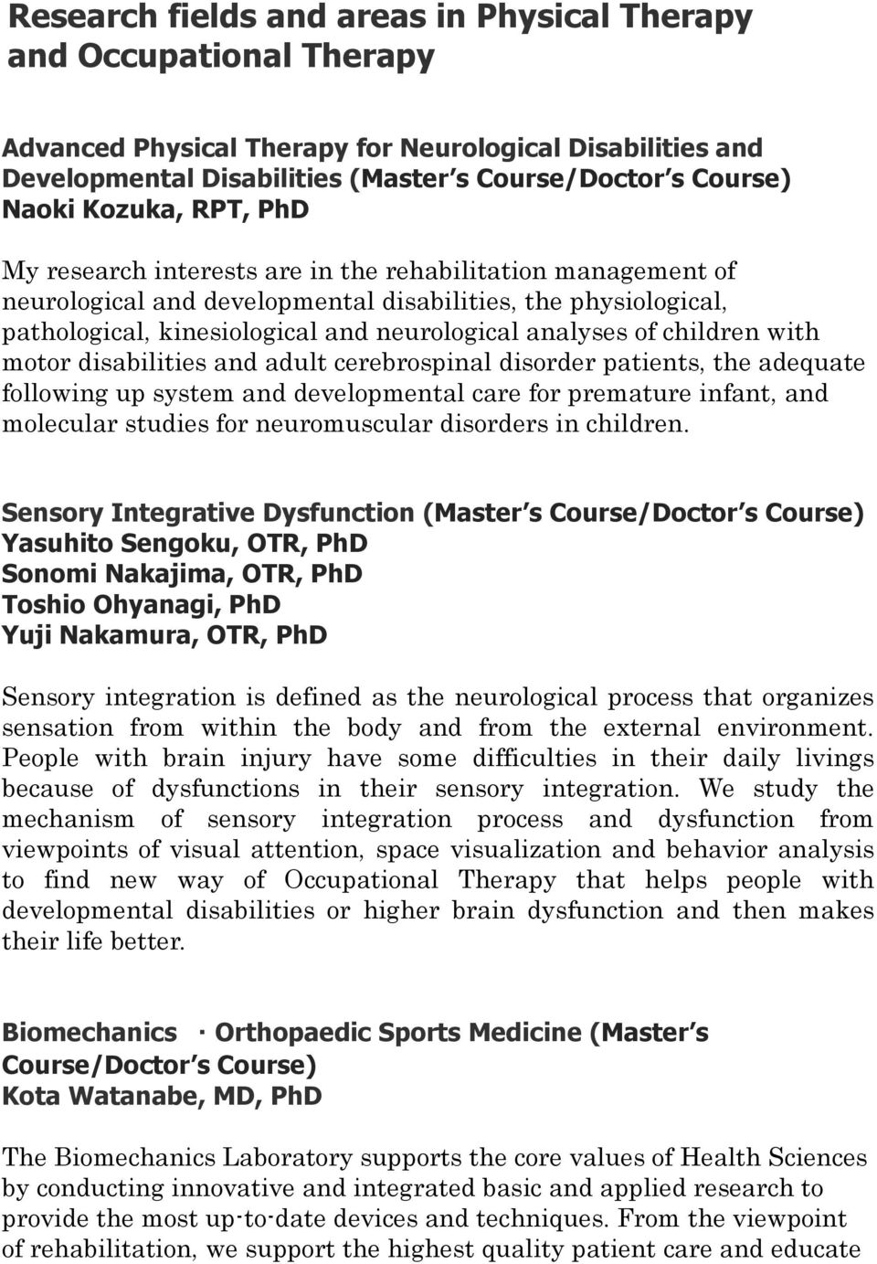 motor disabilities and adult cerebrospinal disorder patients, the adequate following up system and developmental care for premature infant, and molecular studies for neuromuscular disorders in