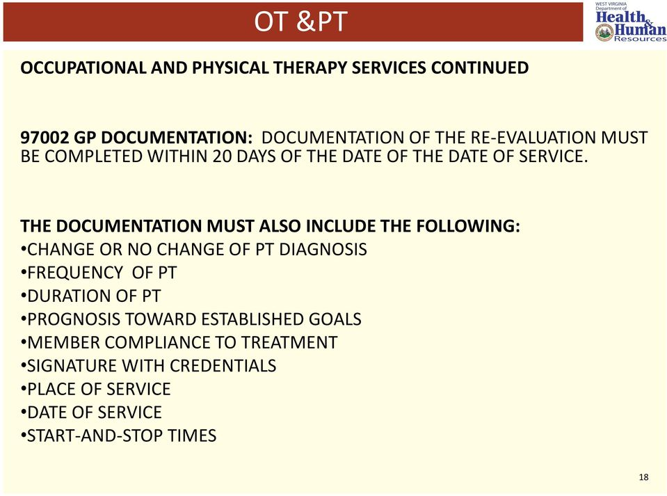 THE DOCUMENTATION MUST ALSO INCLUDE THE FOLLOWING: CHANGE OR NO CHANGE OF PT DIAGNOSIS FREQUENCY OF PT DURATION