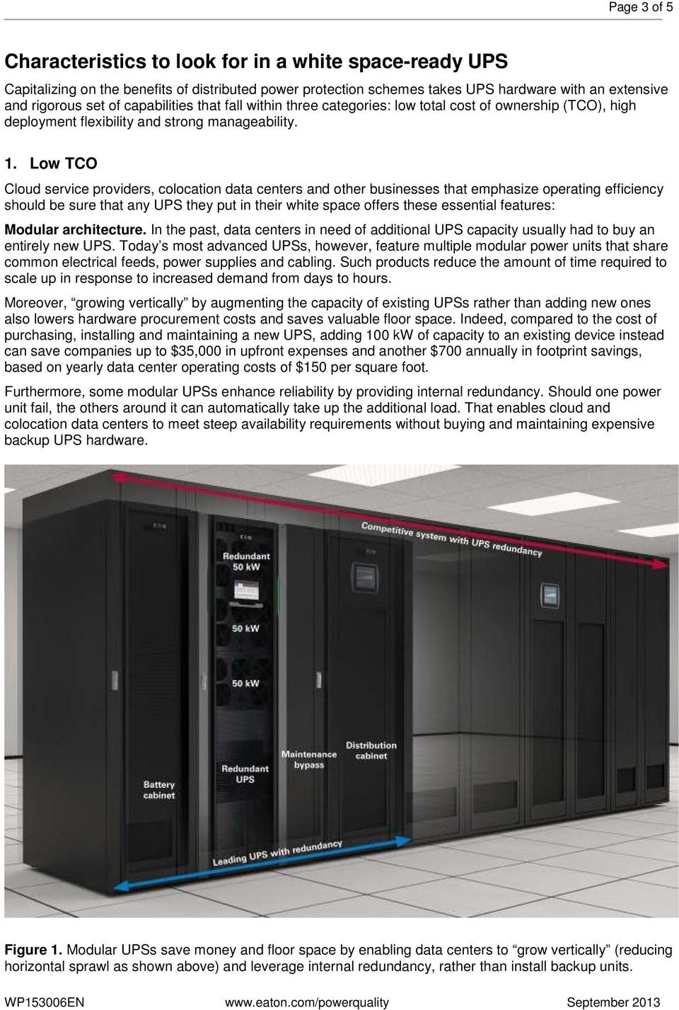 Low TCO Cloud service providers, colocation data centers and other businesses that emphasize operating efficiency should be sure that any UPS they put in their white space offers these essential