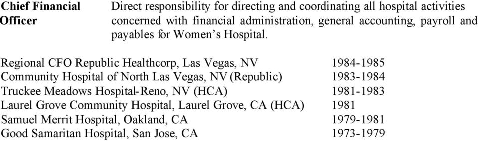 Regional CFO Republic Healthcorp, Las Vegas, NV 1984-1985 Community Hospital of North Las Vegas, NV (Republic) 1983-1984 Truckee