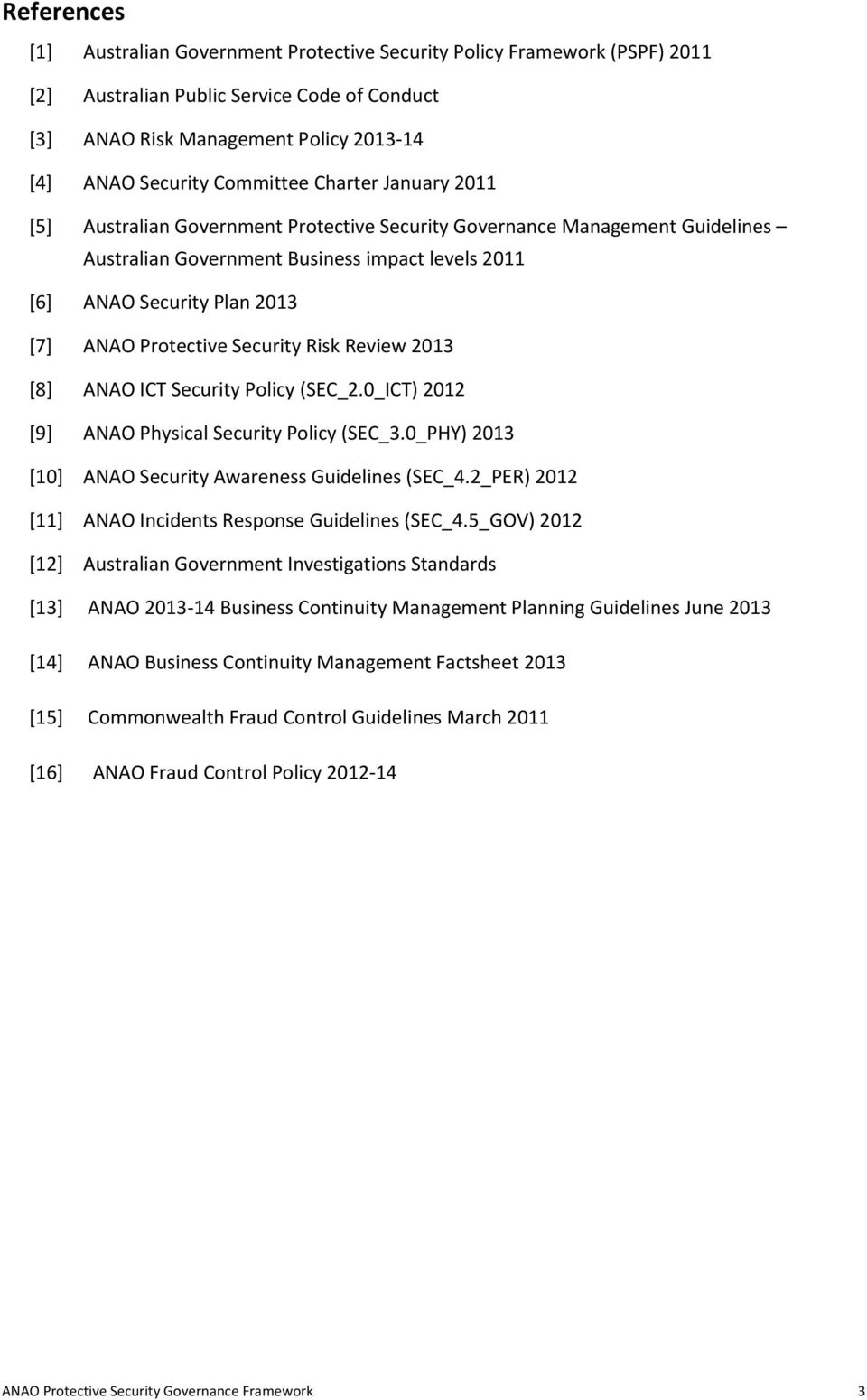 [8] ANAO ICT Security Policy (SEC_2.0_ICT) 2012 [9] ANAO Physical Security Policy (SEC_3.0_PHY) 2013 [10] ANAO Security Awareness Guidelines (SEC_4.