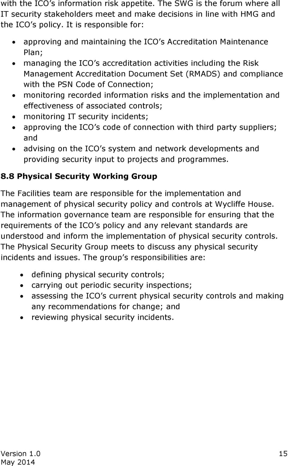 and compliance with the PSN Code of Connection; monitoring recorded information risks and the implementation and effectiveness of associated controls; monitoring IT security incidents; approving the