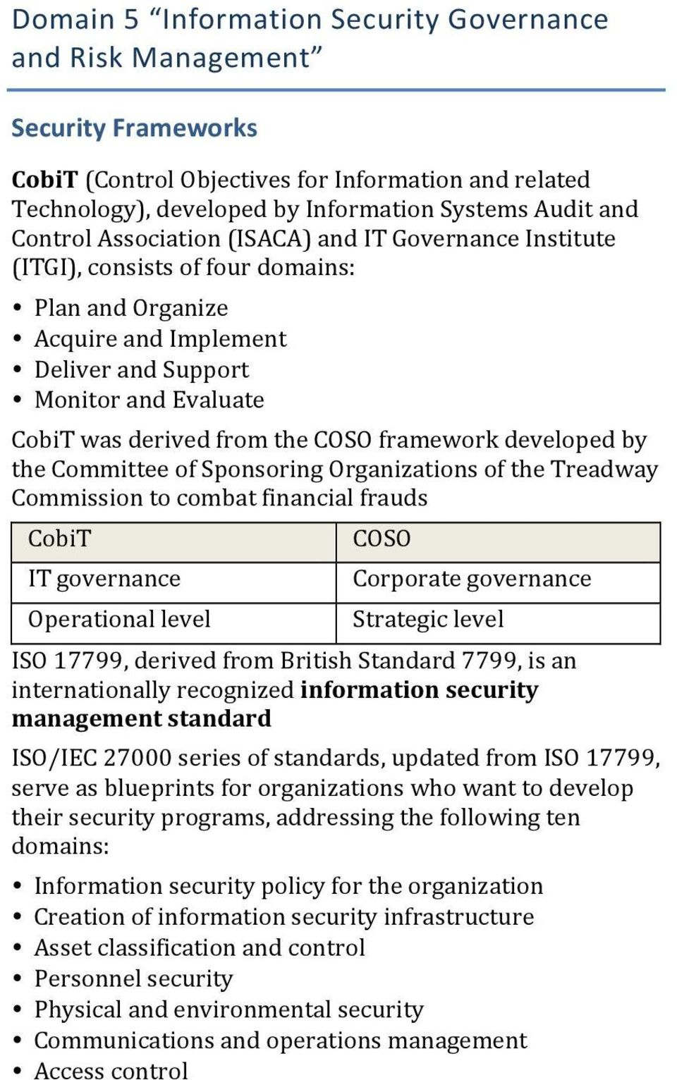 framework developed by the Committee of Sponsoring Organizations of the Treadway Commission to combat financial frauds CobiT IT governance Operational level COSO Corporate governance Strategic level