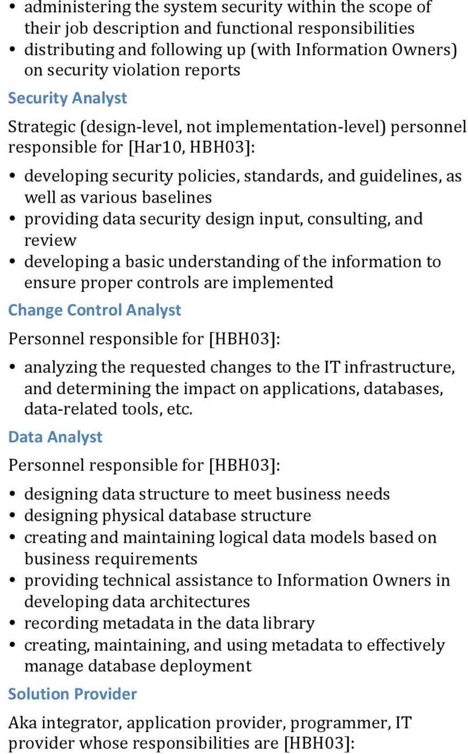 providing data security design input, consulting, and review developing a basic understanding of the information to ensure proper controls are implemented Change Control Analyst Personnel responsible