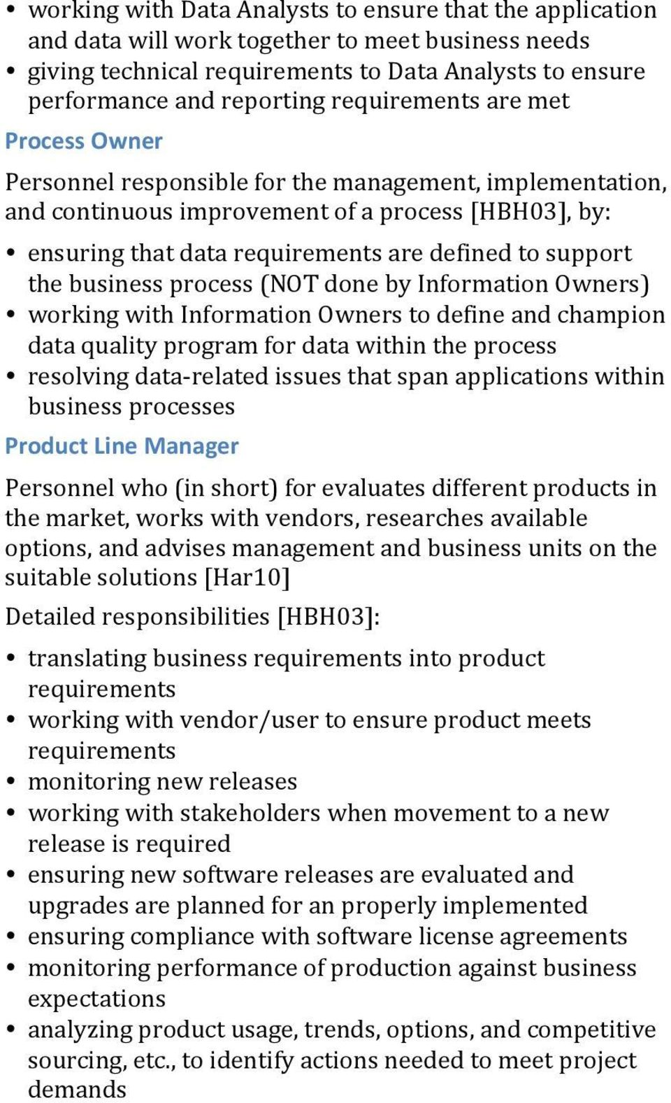 support the business process (NOT done by Information Owners) working with Information Owners to define and champion data quality program for data within the process resolving data- related issues