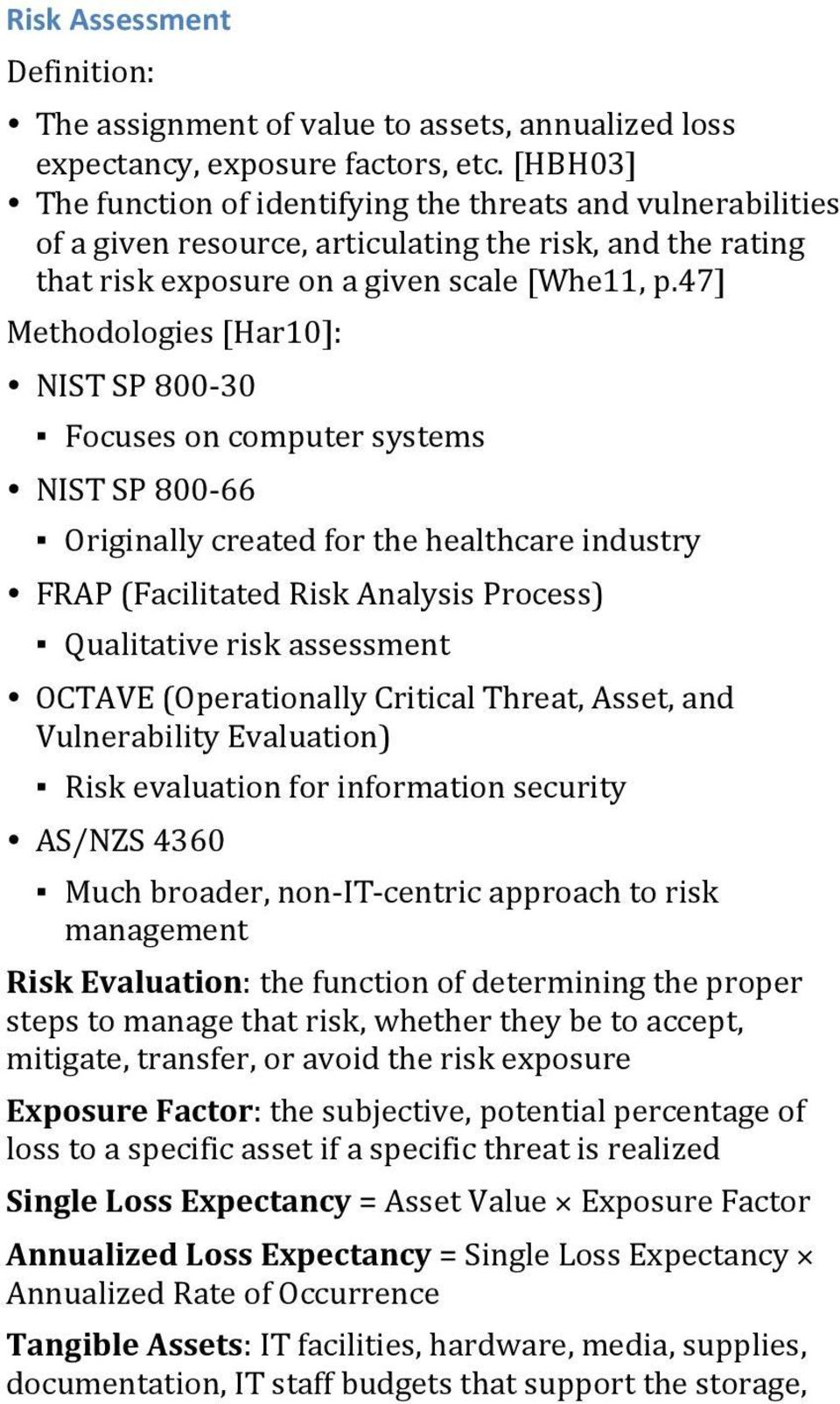 47] Methodologies [Har10]: NIST SP 800-30 Focuses on computer systems NIST SP 800-66 Originally created for the healthcare industry FRAP (Facilitated Risk Analysis Process) Qualitative risk