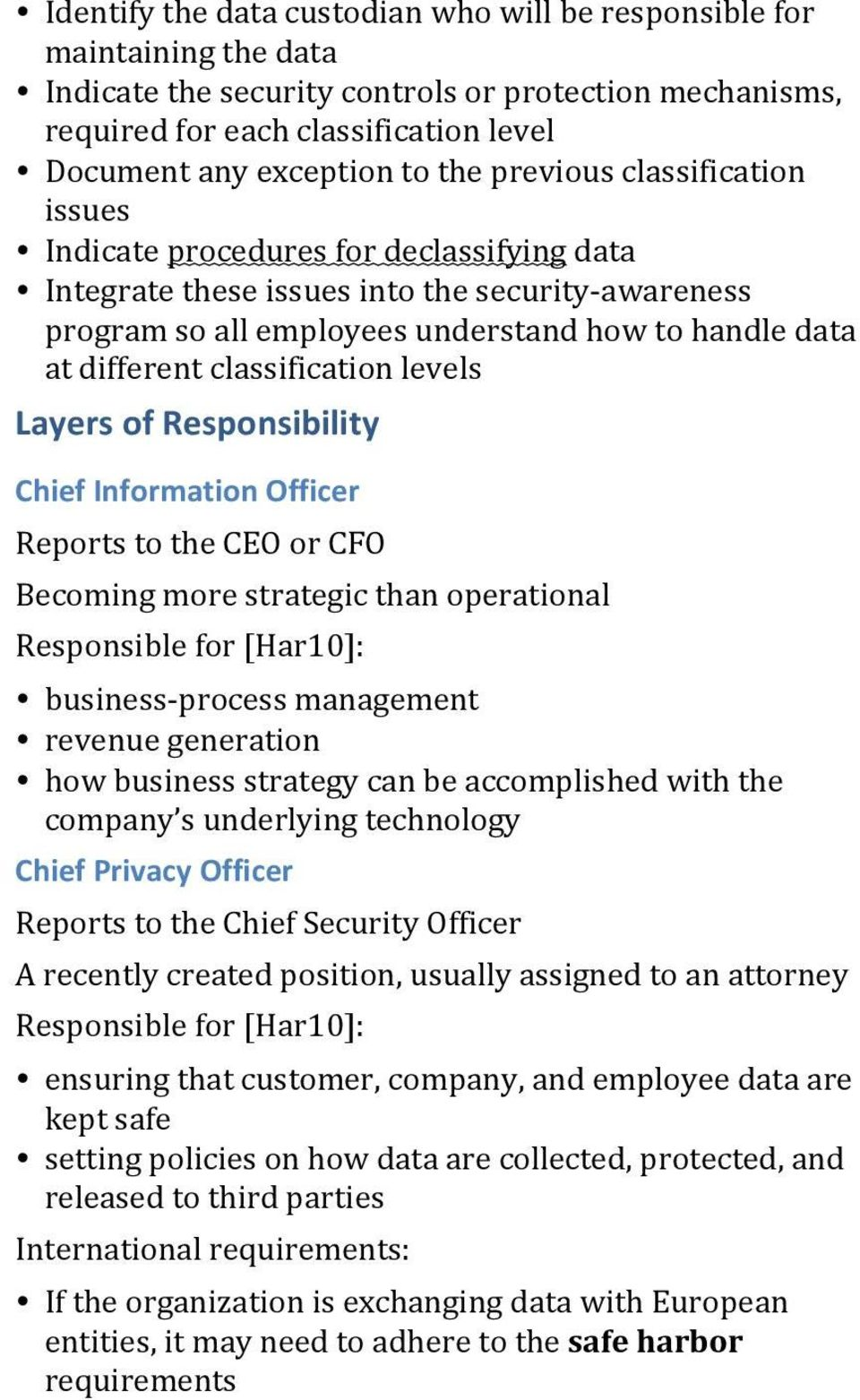 classification levels Layers of Responsibility Chief Information Officer Reports to the CEO or CFO Becoming more strategic than operational Responsible for [Har10]: business- process management