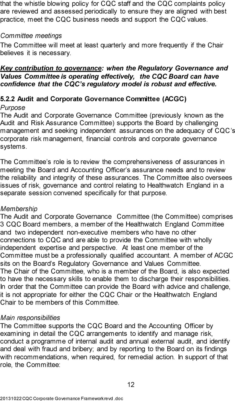Key contribution to governance: when the Regulatory Governance and Values Committee is operating effectively, the CQC Board can have confidence that the CQC s regulatory model is robust and effective.