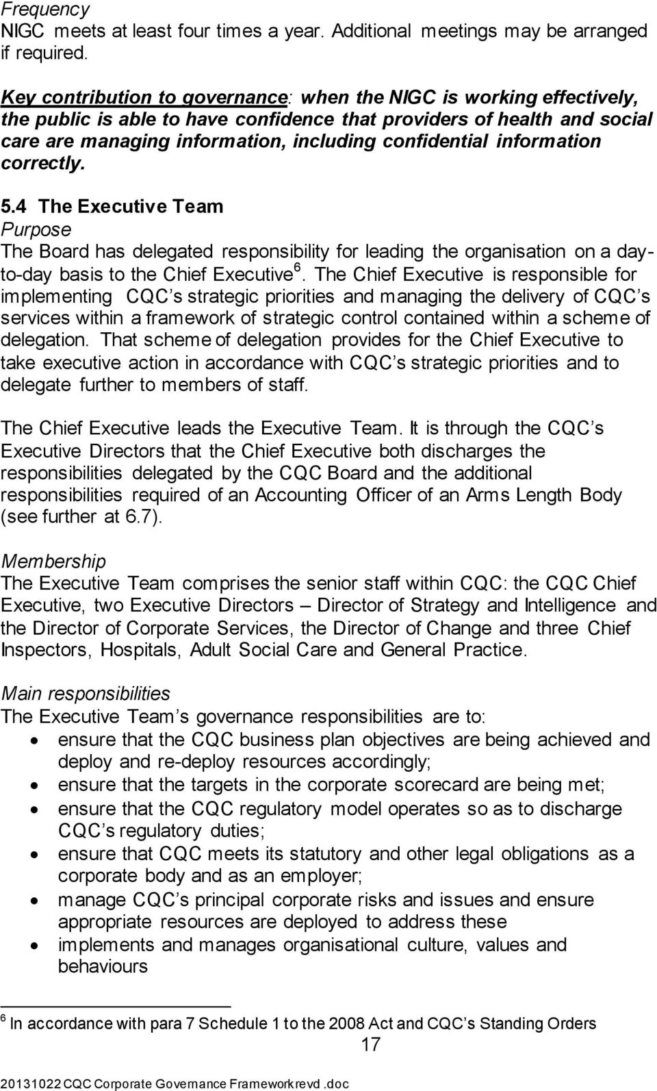 information correctly. 5.4 The Executive Team Purpose The Board has delegated responsibility for leading the organisation on a dayto-day basis to the Chief Executive 6.