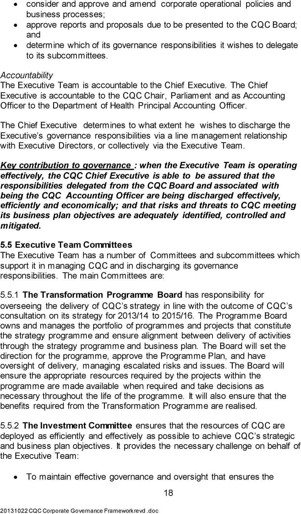 The Chief Executive is accountable to the CQC Chair, Parliament and as Accounting Officer to the Department of Health Principal Accounting Officer.
