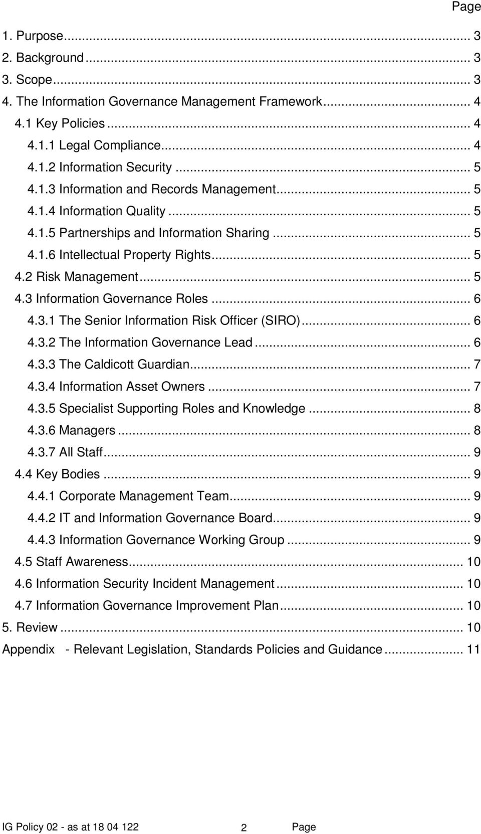 .. 6 4.3.2 The Information Governance Lead... 6 4.3.3 The Caldicott Guardian... 7 4.3.4 Information Asset Owners... 7 4.3.5 Specialist Supporting Roles and Knowledge... 8 4.3.6 Managers... 8 4.3.7 All Staff.