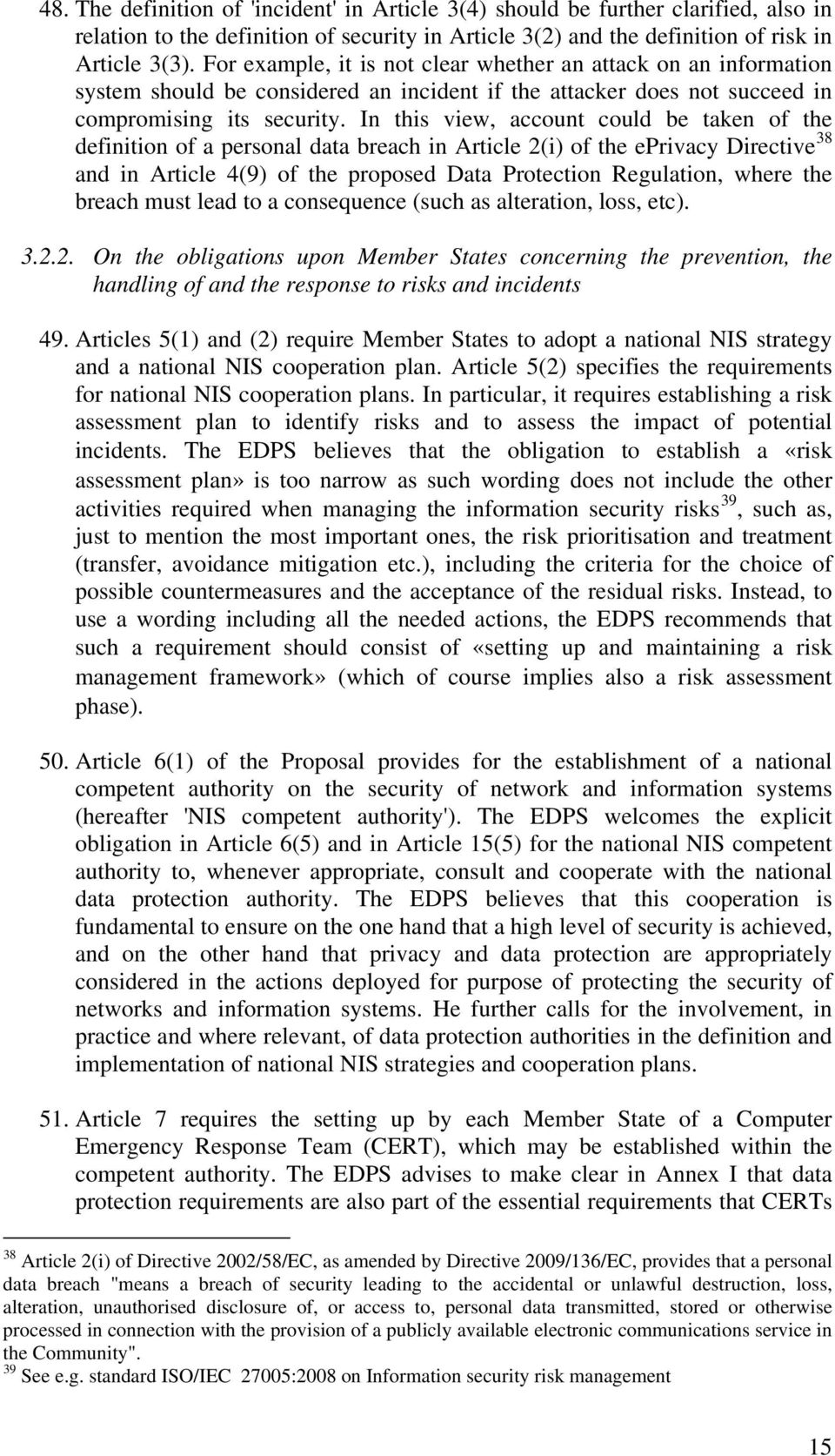 In this view, account could be taken of the definition of a personal data breach in Article 2(i) of the eprivacy Directive 38 and in Article 4(9) of the proposed Data Protection Regulation, where the