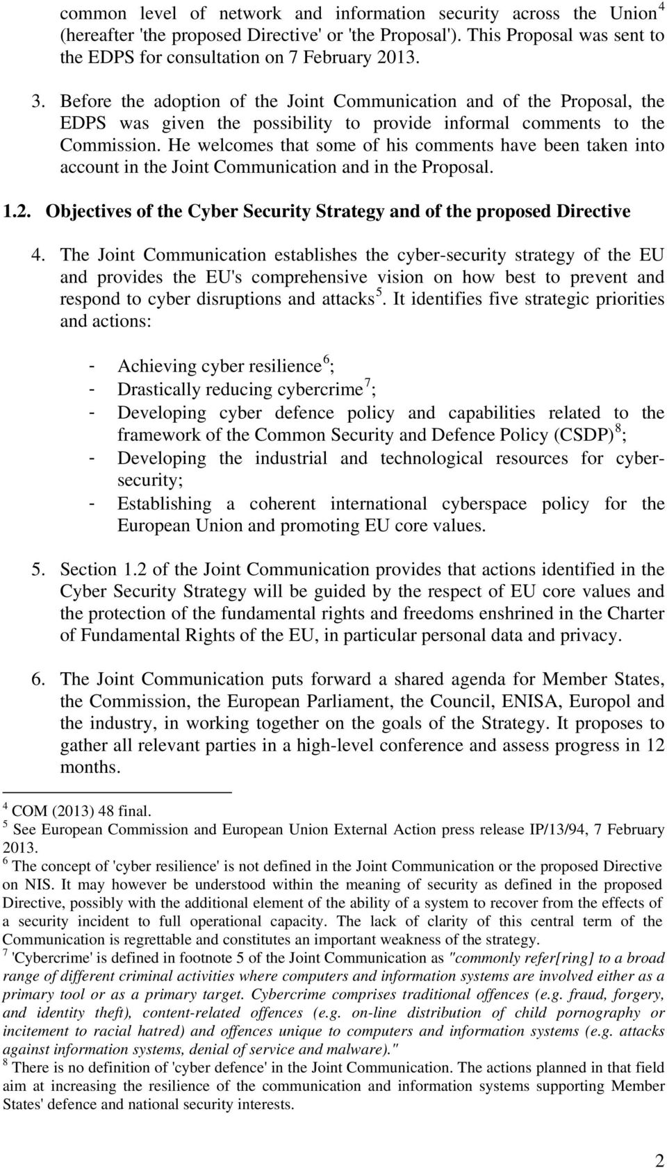He welcomes that some of his comments have been taken into account in the Joint Communication and in the Proposal. 1.2. Objectives of the Cyber Security Strategy and of the proposed Directive 4.
