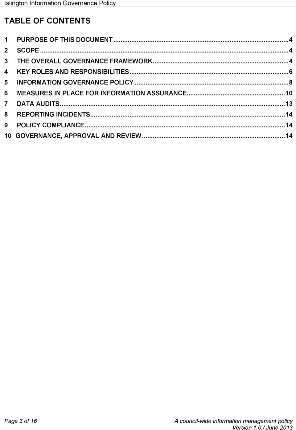 .. 6 5 INFORMATION GOVERNANCE POLICY... 8 6 MEASURES IN PLACE FOR INFORMATION ASSURANCE.