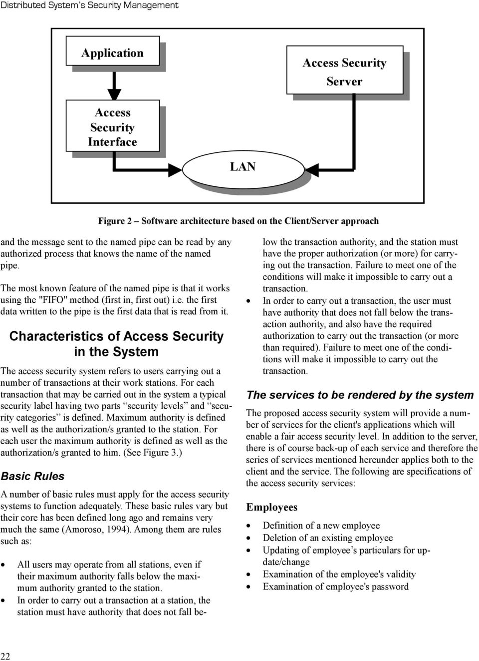 Characteristics of Access Security in the System The access security system refers to users carrying out a number of transactions at their work stations.