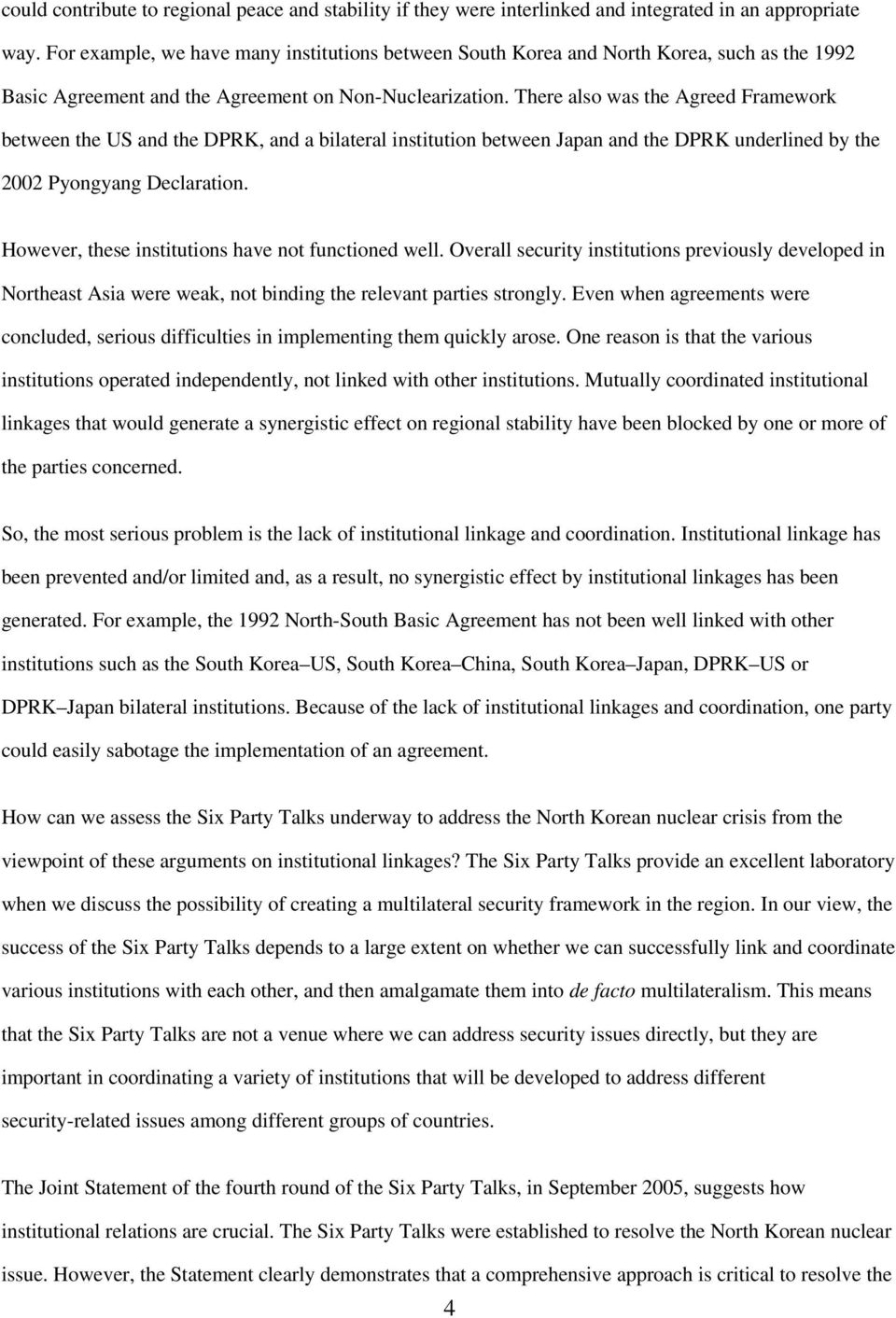 There also was the Agreed Framework between the US and the DPRK, and a bilateral institution between Japan and the DPRK underlined by the 2002 Pyongyang Declaration.