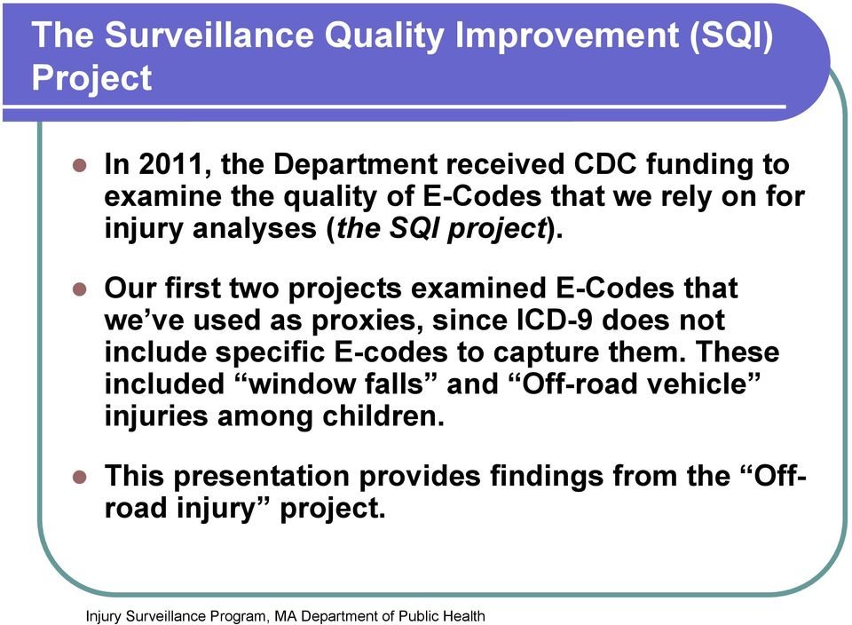 Our first two projects examined E-Codes that we ve used as proxies, since ICD-9 does not include specific E-codes