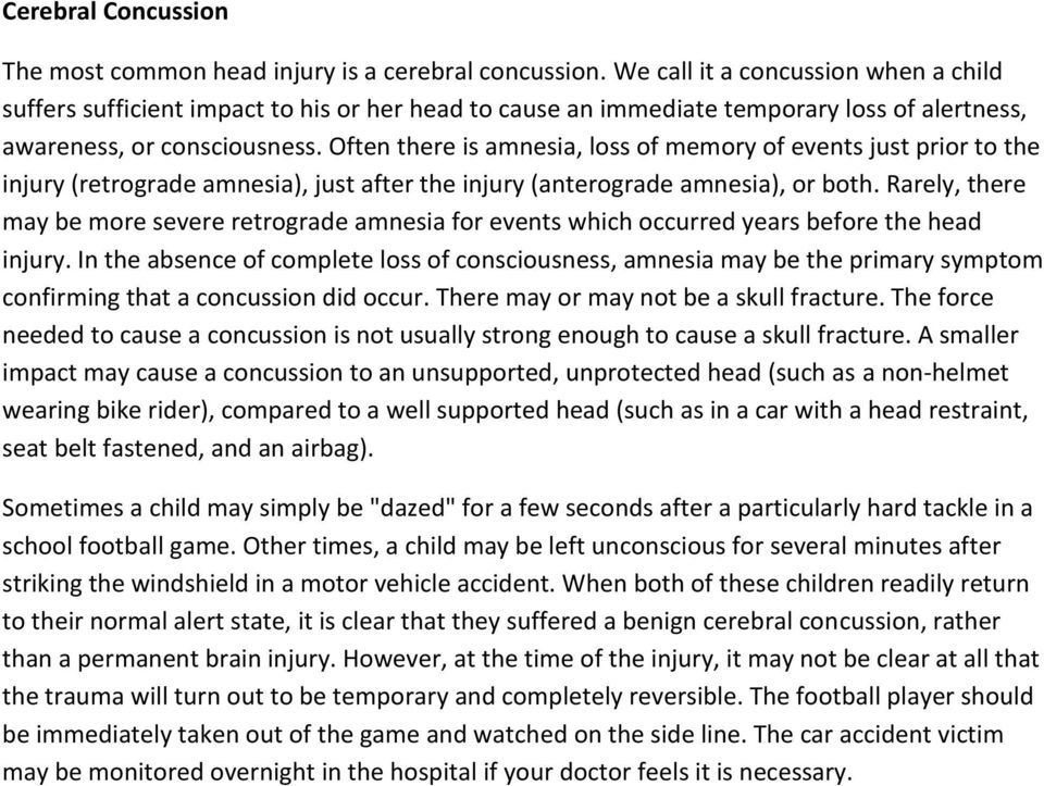 Often there is amnesia, loss of memory of events just prior to the injury (retrograde amnesia), just after the injury (anterograde amnesia), or both.