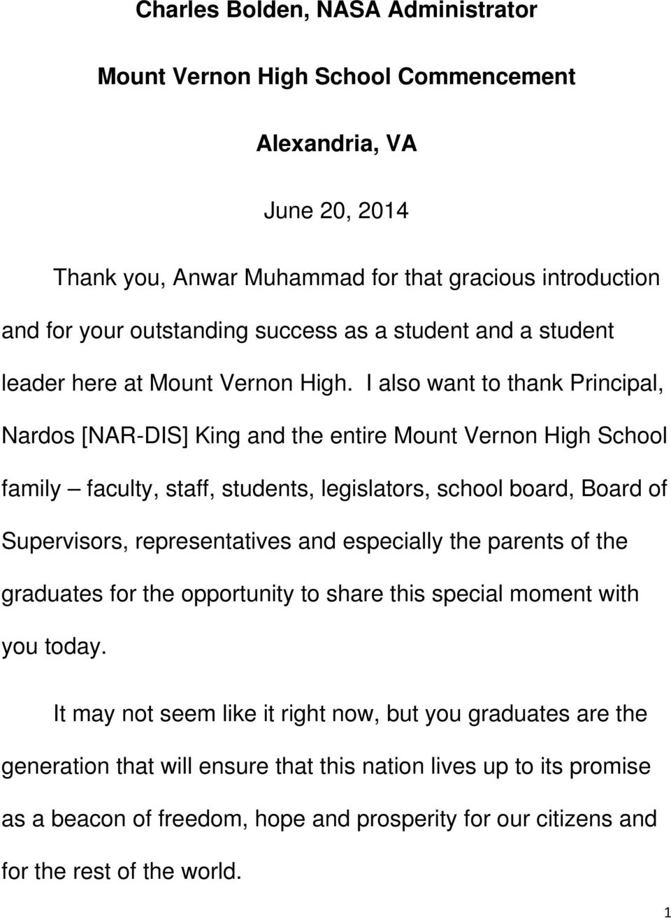 I also want to thank Principal, Nardos [NAR-DIS] King and the entire Mount Vernon High School family faculty, staff, students, legislators, school board, Board of Supervisors, representatives