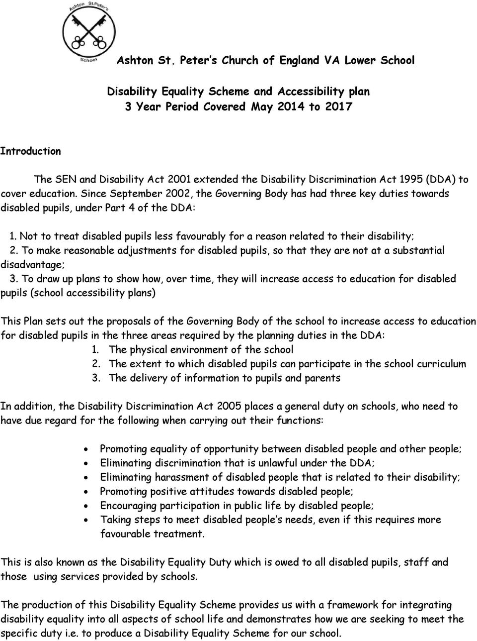 Discrimination Act 1995 (DDA) to cover education. Since September 2002, the Governing Body has had three key duties towards disabled pupils, under Part 4 of the DDA: 1.