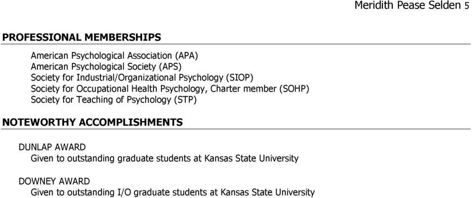 Charter member (SOHP) Society for Teaching of Psychology (STP) NOTEWORTHY ACCOMPLISHMENTS DUNLAP AWARD Given to