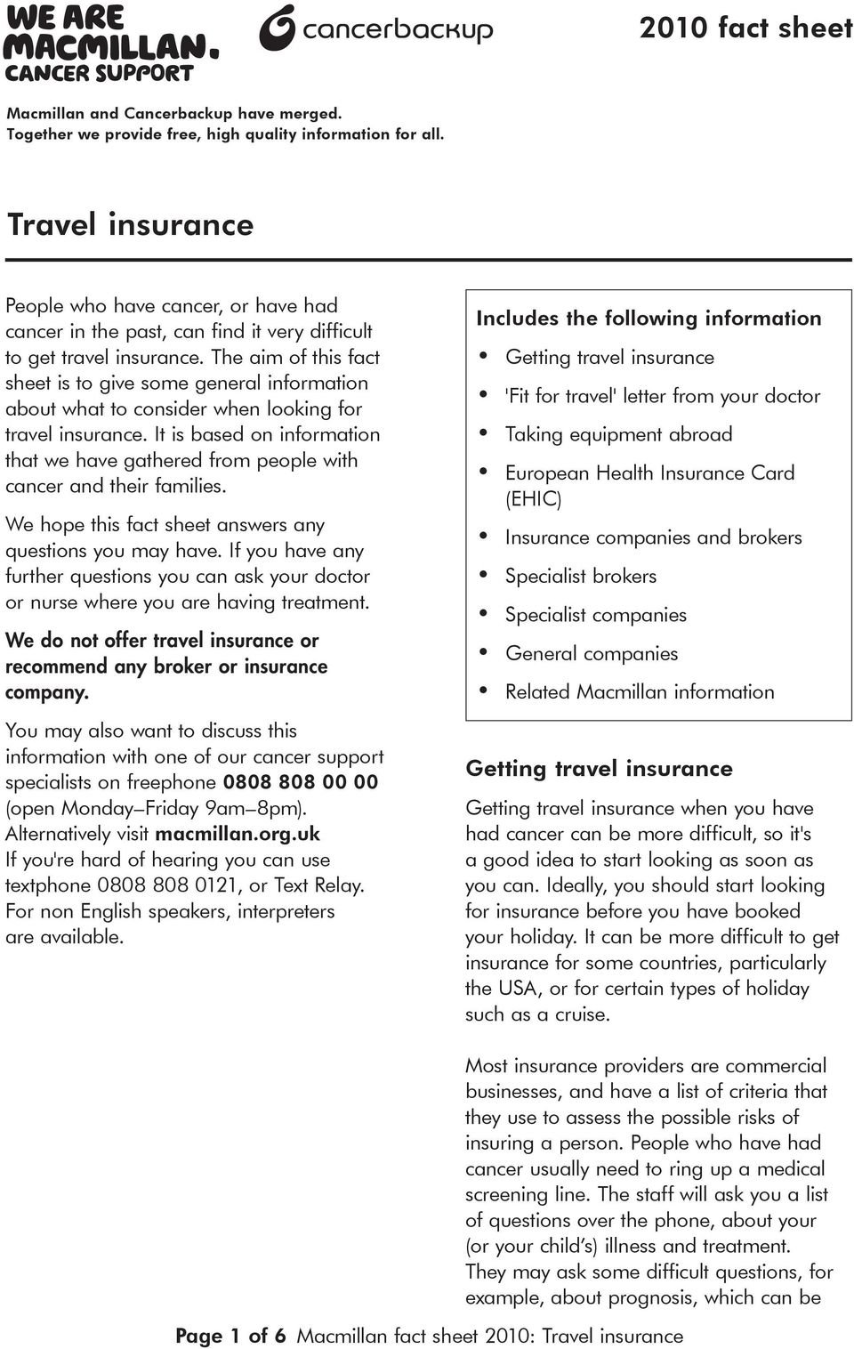 The aim of this fact sheet is to give some general information about what to consider when looking for travel insurance.