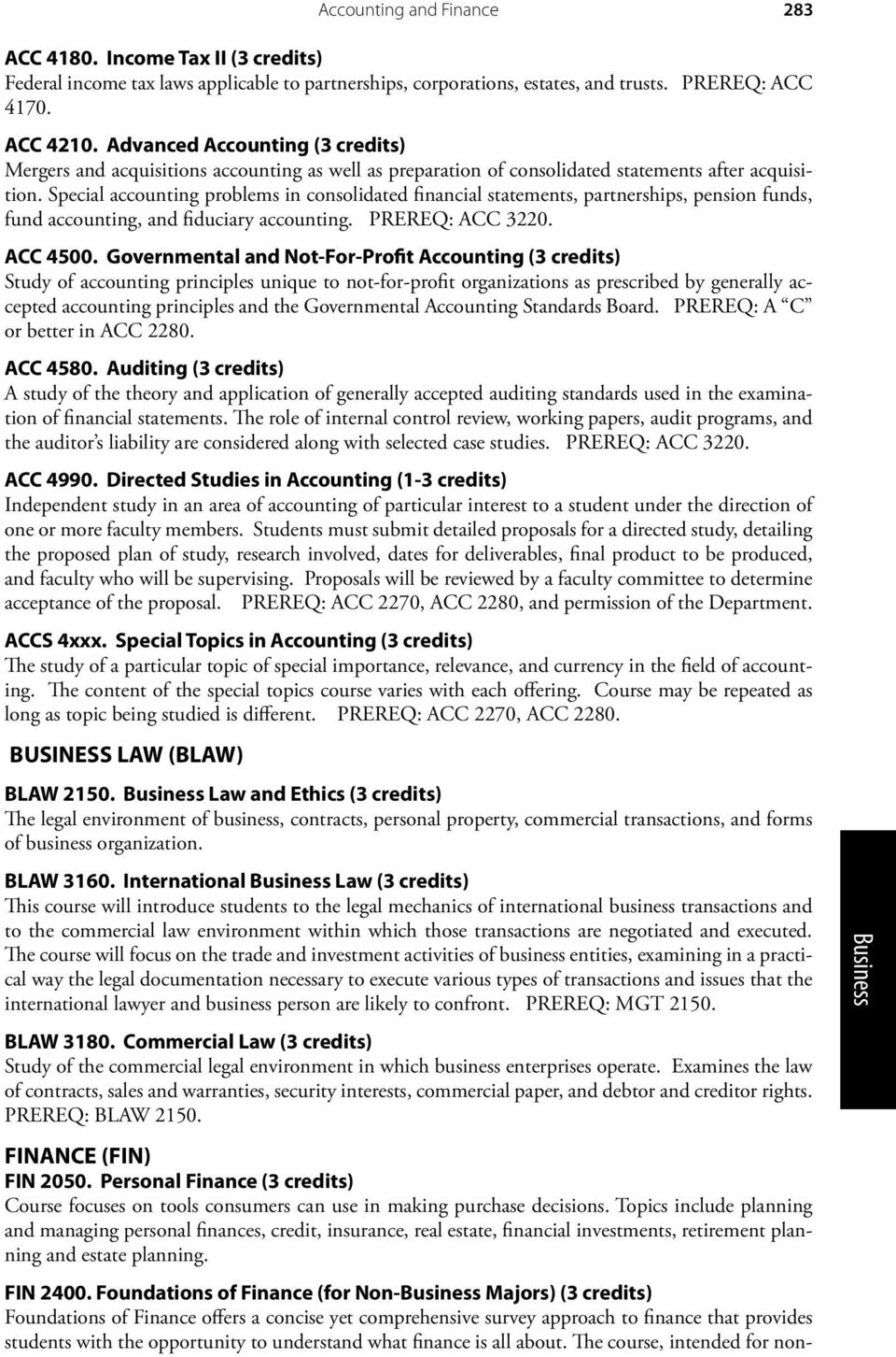 Special accounting problems in consolidated financial statements, partnerships, pension funds, fund accounting, and fiduciary accounting. PREREQ: ACC 3220. ACC 4500.