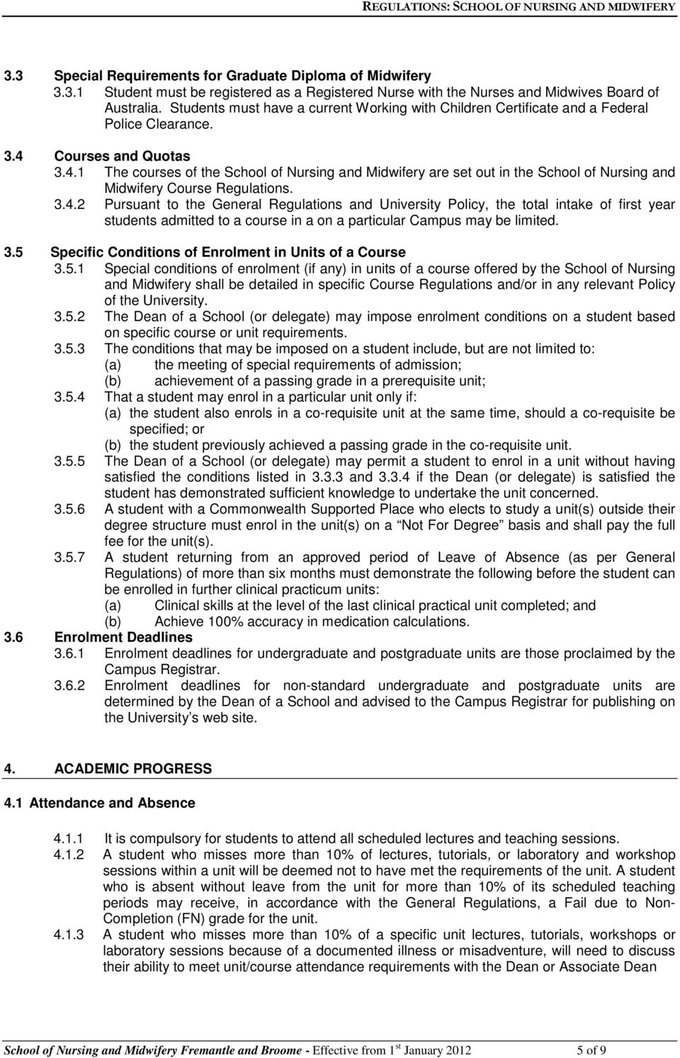 Courses and Quotas 3.4.1 The courses of the School of Nursing and Midwifery are set out in the School of Nursing and Midwifery Course Regulations. 3.4.2 Pursuant to the General Regulations and University Policy, the total intake of first year students admitted to a course in a on a particular Campus may be limited.