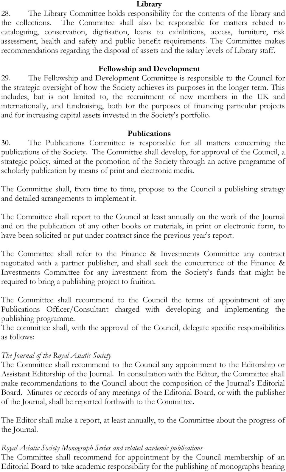 requirements. The Committee makes recommendations regarding the disposal of assets and the salary levels of Library staff. Fellowship and Development 29.