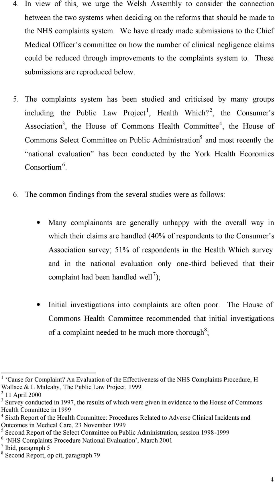 These submissions are reproduced below. 5. The complaints system has been studied and criticised by many groups including the Public Law Project 1, Health Which?