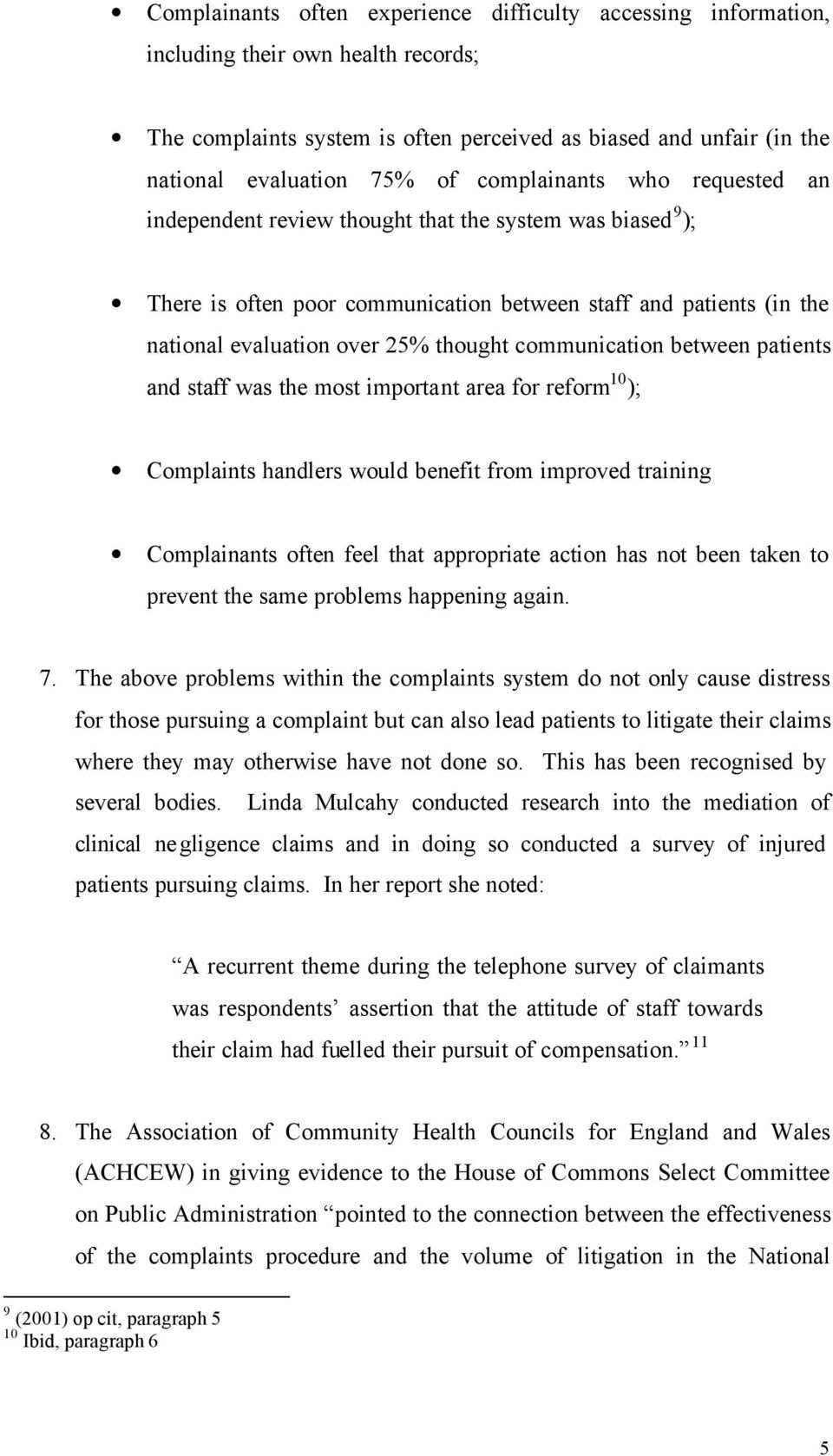 communication between patients and staff was the most important area for reform 10 ); Complaints handlers would benefit from improved training Complainants often feel that appropriate action has not